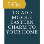 7 Tips to Add A Middle Eastern Charm To Your Home